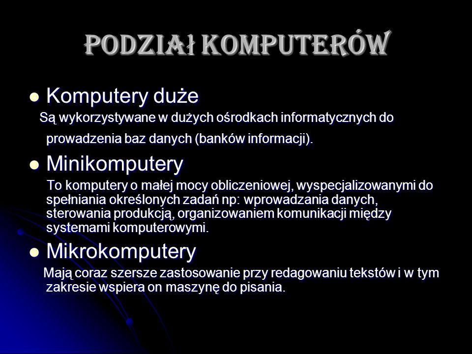 Podzia ł komputerów Komputery duże Komputery duże Są wykorzystywane w dużych ośrodkach informatycznych do prowadzenia baz danych (banków informacji).
