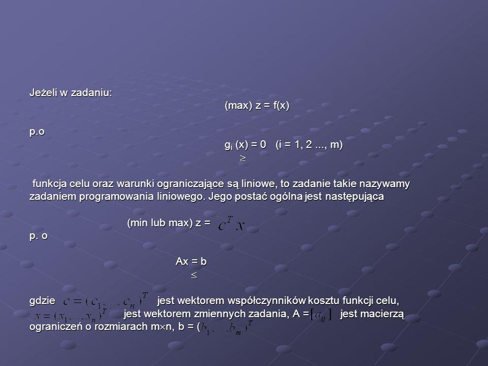 Jeżeli w zadaniu: (max) z = f(x) p.o g i (x) = 0 (i = 1, 2..., m) funkcja celu oraz warunki ograniczające są liniowe, to zadanie takie nazywamy funkcj