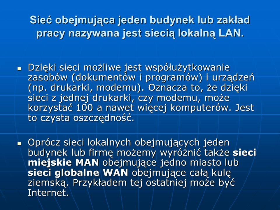 Sieć obejmująca jeden budynek lub zakład pracy nazywana jest siecią lokalną LAN. Dzięki sieci możliwe jest współużytkowanie zasobów (dokumentów i prog