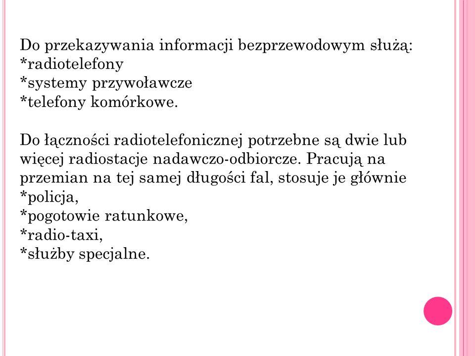 Do przekazywania informacji bezprzewodowym służą: *radiotelefony *systemy przywoławcze *telefony komórkowe. Do łączności radiotelefonicznej potrzebne