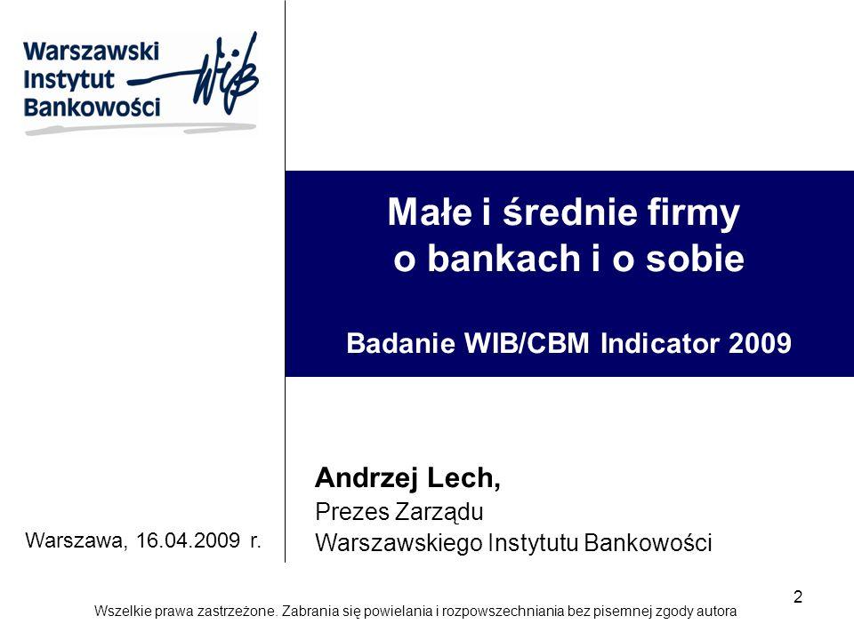 2 Małe i średnie firmy o bankach i o sobie Badanie WIB/CBM Indicator 2009 Andrzej Lech, Prezes Zarządu Warszawskiego Instytutu Bankowości Warszawa, 16.04.2009 r.