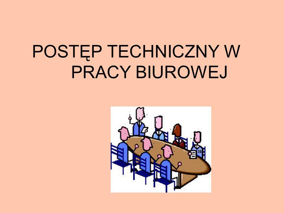 Postęp techniczny pracy biurowej występuje w trzech postaciach: - niemechaniczne środki techniczne np: kartotek, tablic planistycznych, pomocniczego sprzętu biurowego - mechanizacji polegającej na zastępowaniu techniki ręcznej techniką maszynową - automatyzacji umożliwiającej wykonywanie kompleksowych procesów pracy w sposób automatyczny z coraz bardziej ograniczającym się udziałem człowieka.