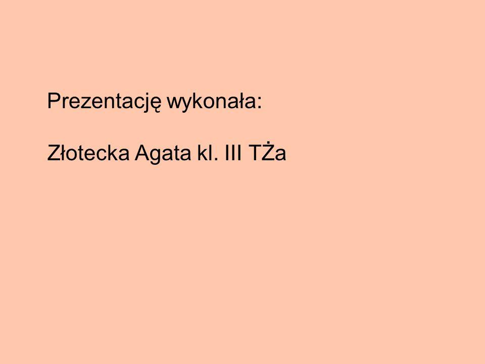 Prezentację wykonała: Złotecka Agata kl. III TŻa