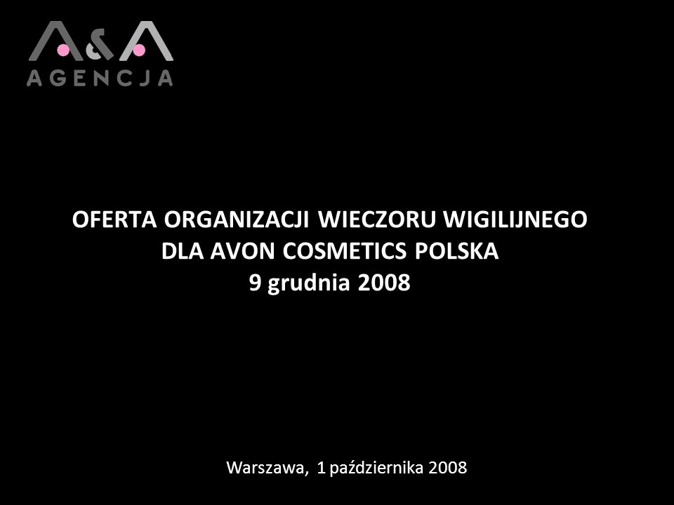 OFERTA ORGANIZACJI WIECZORU WIGILIJNEGO DLA AVON COSMETICS POLSKA 9 grudnia 2008 Warszawa, 1 października 2008
