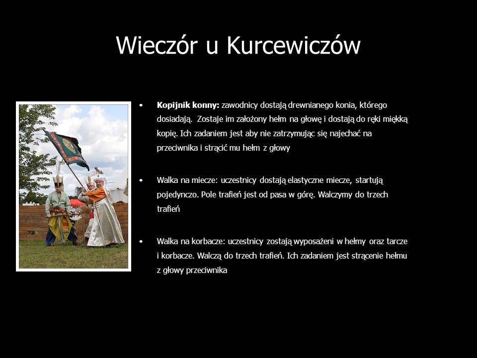 Wieczór u Kurcewiczów Kopijnik konny: zawodnicy dostają drewnianego konia, którego dosiadają. Zostaje im założony hełm na głowę i dostają do ręki mięk