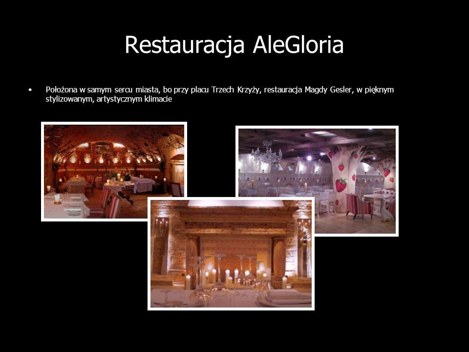 Restauracja AleGloria Położona w samym sercu miasta, bo przy placu Trzech Krzyży, restauracja Magdy Gesler, w pięknym stylizowanym, artystycznym klima