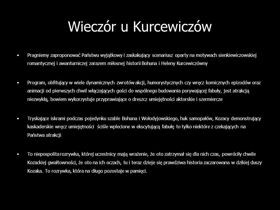 Wieczór u Kurcewiczów Pragniemy zaproponować Państwu wyjątkowy i zaskakujący scenariusz oparty na motywach sienkiewiczowskiej romantycznej i awanturni