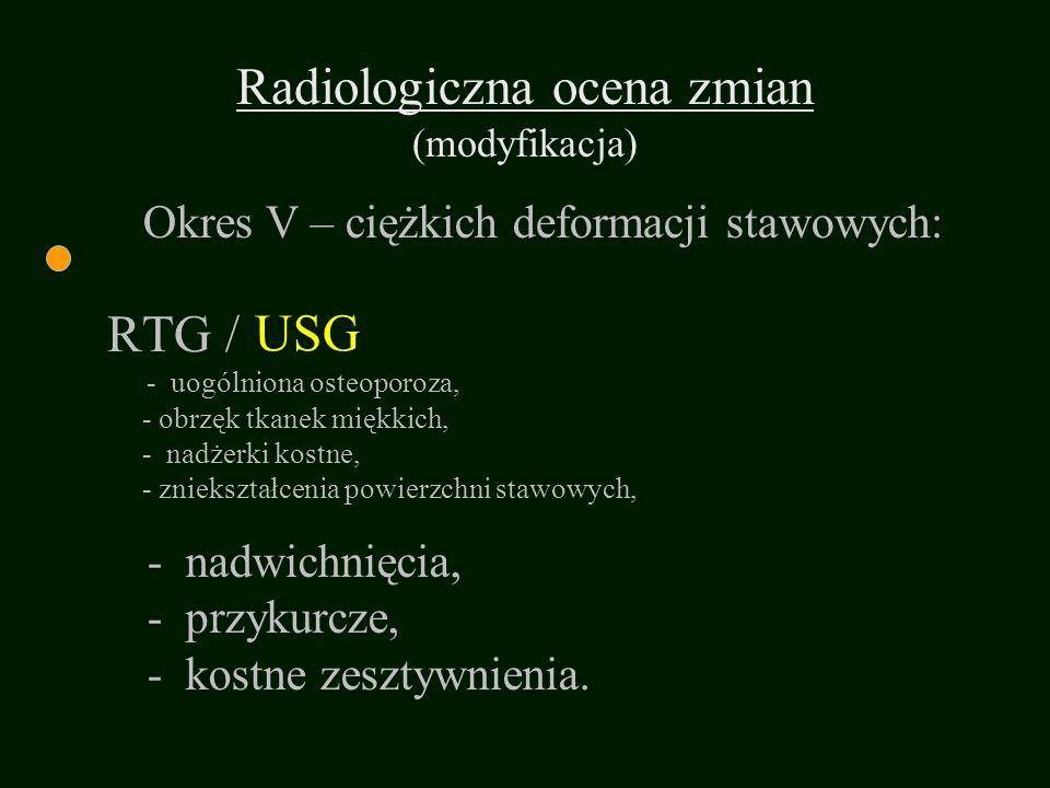 RTG / - uogólniona osteoporoza, - obrzęk tkanek miękkich, - nadżerki kostne, - zniekształcenia powierzchni stawowych, - nadwichnięcia, - przykurcze, -