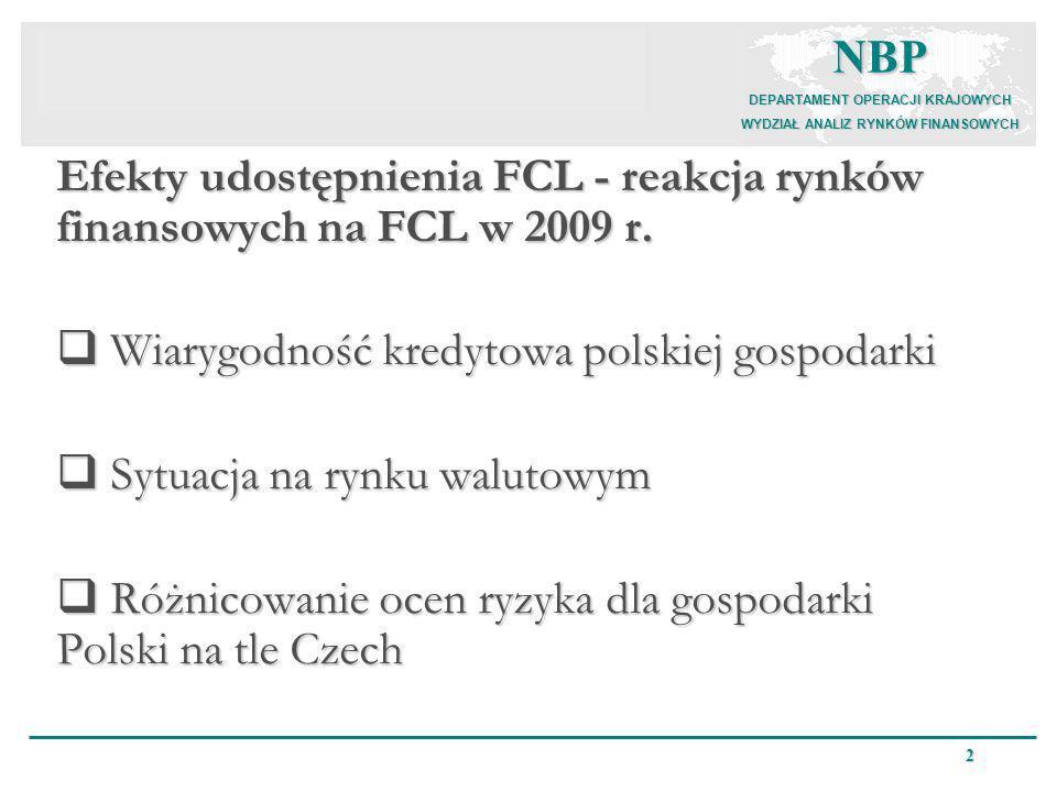 NBP DEPARTAMENT OPERACJI KRAJOWYCH WYDZIAŁ ANALIZ RYNKÓW FINANSOWYCH 2 Efekty udostępnienia FCL - reakcja rynków finansowych na FCL w 2009 r. Wiarygod