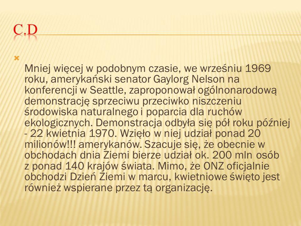 Mniej więcej w podobnym czasie, we wrześniu 1969 roku, amerykański senator Gaylorg Nelson na konferencji w Seattle, zaproponował ogólnonarodową demons