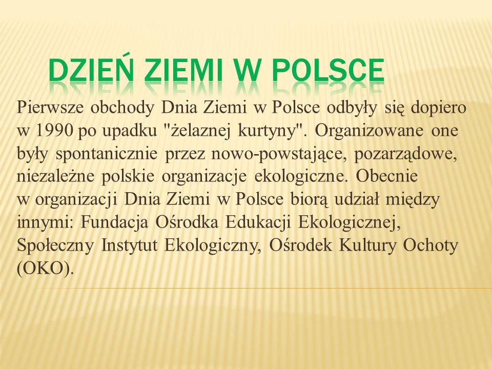 Pierwsze obchody Dnia Ziemi w Polsce odbyły się dopiero w 1990 po upadku