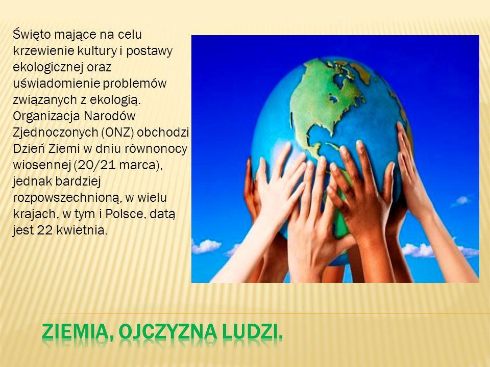 Święto mające na celu krzewienie kultury i postawy ekologicznej oraz uświadomienie problemów związanych z ekologią. Organizacja Narodów Zjednoczonych
