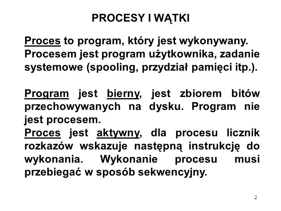 13 PROCESY I WĄTKI wątek ma te same podstawowe cechy co proces (stany, możliwość tworzenia wątków potomnych, korzystania z urządzeń zewnętrznych, itd...).