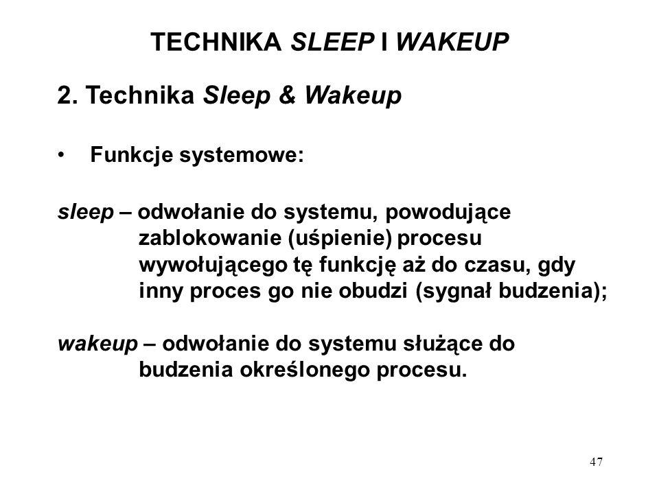 47 TECHNIKA SLEEP I WAKEUP 2. Technika Sleep & Wakeup Funkcje systemowe: sleep – odwołanie do systemu, powodujące zablokowanie (uśpienie) procesu wywo