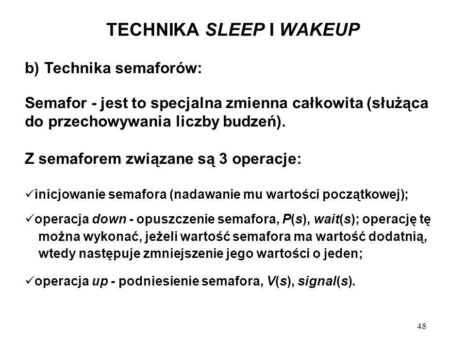 48 TECHNIKA SLEEP I WAKEUP b) Technika semaforów: Semafor - jest to specjalna zmienna całkowita (służąca do przechowywania liczby budzeń). Z semaforem