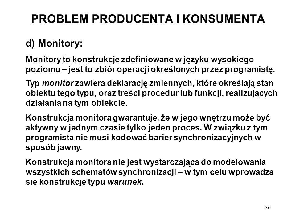 56 PROBLEM PRODUCENTA I KONSUMENTA d) Monitory: Monitory to konstrukcje zdefiniowane w języku wysokiego poziomu – jest to zbiór operacji określonych p