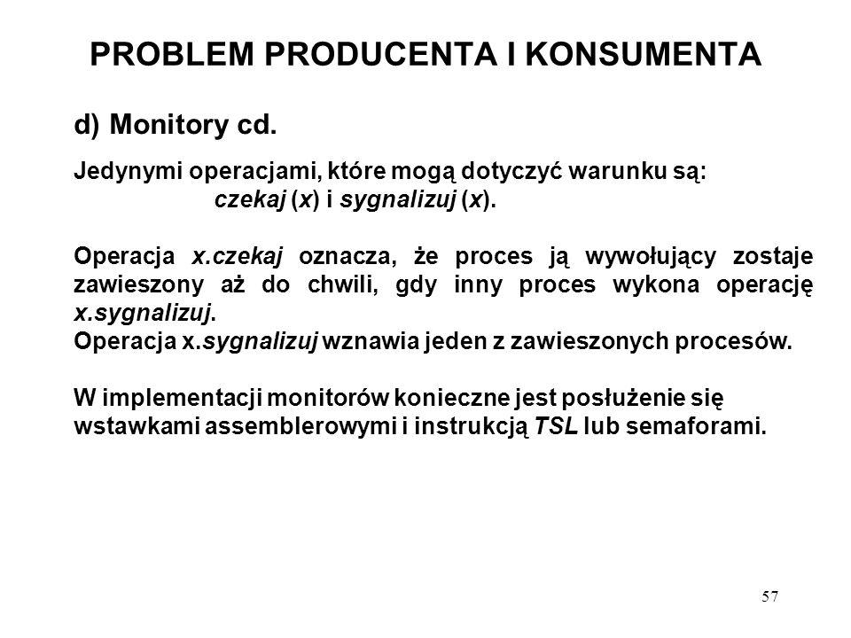 57 PROBLEM PRODUCENTA I KONSUMENTA d) Monitory cd. Jedynymi operacjami, które mogą dotyczyć warunku są: czekaj (x) i sygnalizuj (x). Operacja x.czekaj