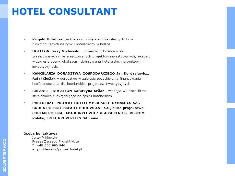 HOTEL CONSULTANT DOMASŁAWICE Projekt Hotel jest partnerskim związkiem niezależnych firm funkcjonujących na rynku hotelarskim w Polsce: HOTELON Jerzy M
