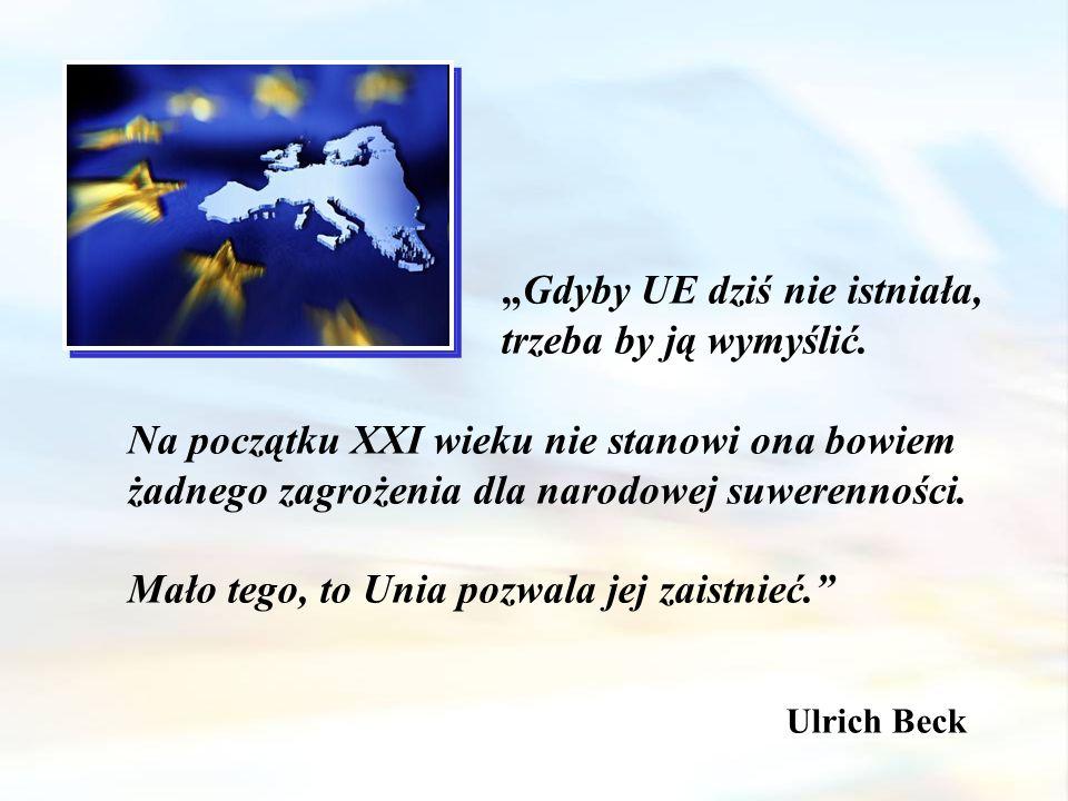 Gdyby UE dziś nie istniała, trzeba by ją wymyślić. Na początku XXI wieku nie stanowi ona bowiem żadnego zagrożenia dla narodowej suwerenności. Mało te