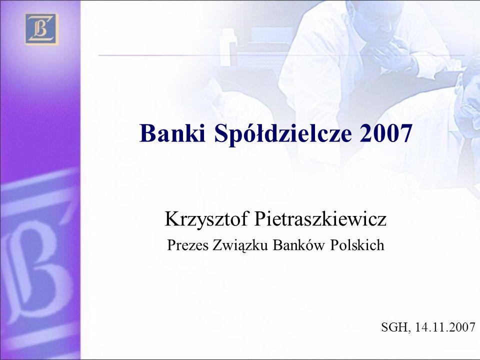 Krzysztof Pietraszkiewicz Prezes Związku Banków Polskich SGH, 14.11.2007 Banki Spółdzielcze 2007