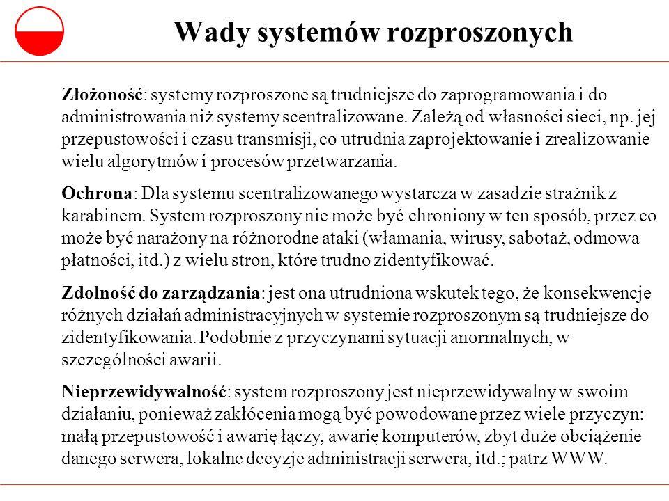 Krytyczne zagadnienia projektowe dla systemów rozproszonych Identyfikacja zasobów: zasoby w systemie rozproszonym są podzielone pomiędzy wiele komputerów, w związku z czym schematy ich nazywania muszą być zaprojektowane tak, aby użytkownicy mogli zidentyfikować interesujące ich zasoby.