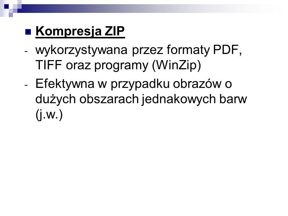 Kompresja ZIP - wykorzystywana przez formaty PDF, TIFF oraz programy (WinZip) - Efektywna w przypadku obrazów o dużych obszarach jednakowych barw (j.w