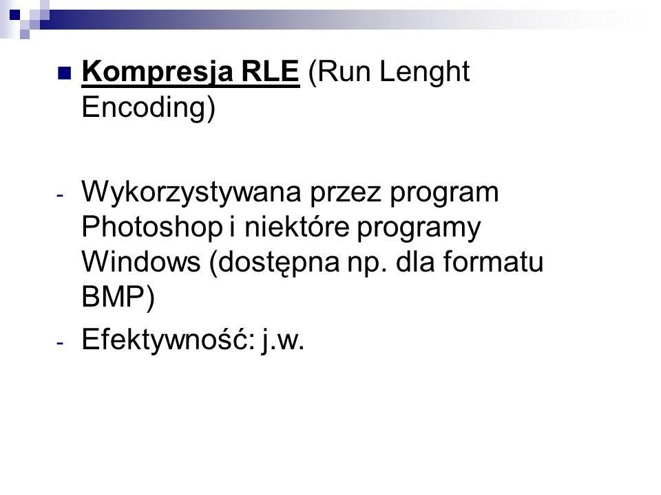 Kompresja RLE (Run Lenght Encoding) - Wykorzystywana przez program Photoshop i niektóre programy Windows (dostępna np. dla formatu BMP) - Efektywność: