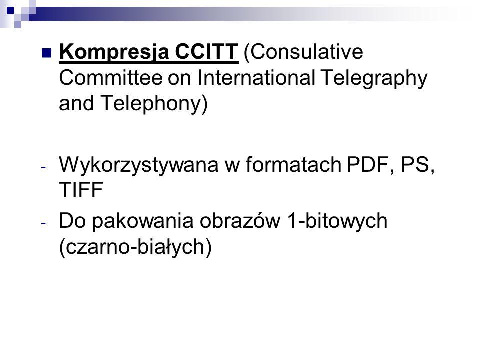 Kompresja CCITT (Consulative Committee on International Telegraphy and Telephony) - Wykorzystywana w formatach PDF, PS, TIFF - Do pakowania obrazów 1-
