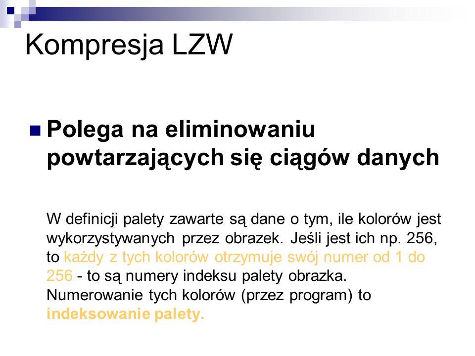 Kompresja LZW Polega na eliminowaniu powtarzających się ciągów danych W definicji palety zawarte są dane o tym, ile kolorów jest wykorzystywanych prze
