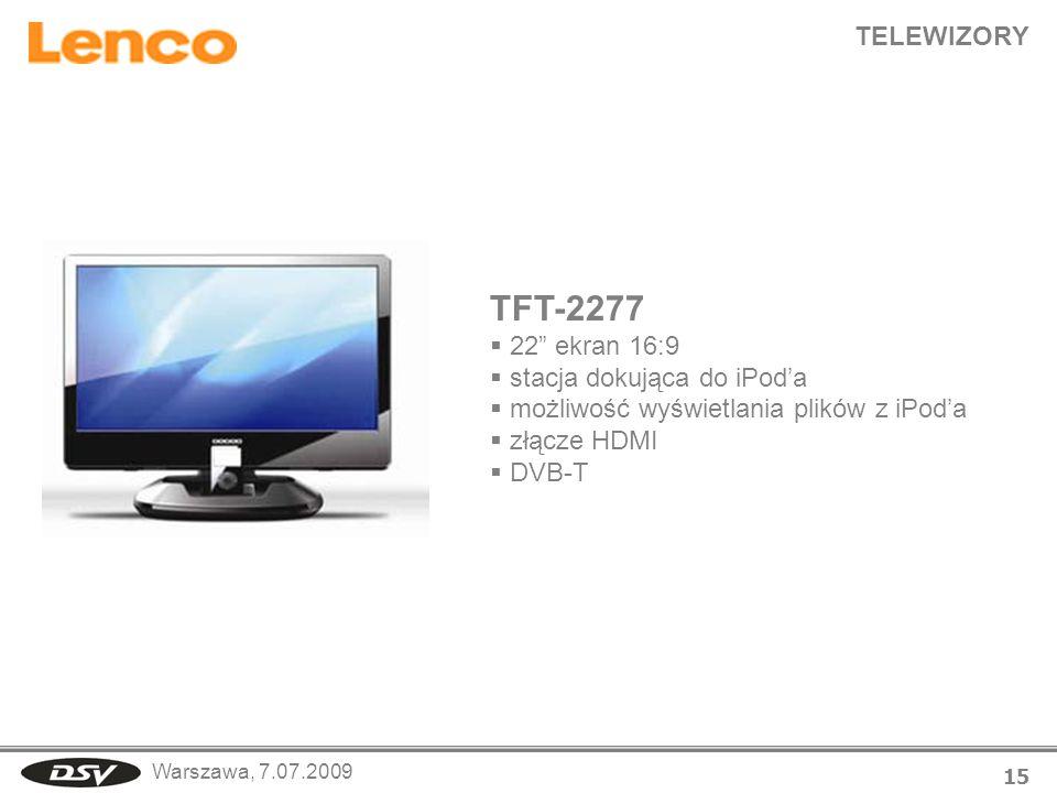 Warszawa, 7.07.2009 TELEWIZORY 15 TFT-2277 22 ekran 16:9 stacja dokująca do iPoda możliwość wyświetlania plików z iPoda złącze HDMI DVB-T