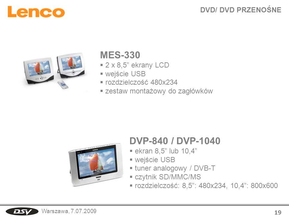 Warszawa, 7.07.2009 DVD/ DVD PRZENOŚNE 19 MES-330 2 x 8,5 ekrany LCD wejście USB rozdzielczość 480x234 zestaw montażowy do zagłówków DVP-840 / DVP-104