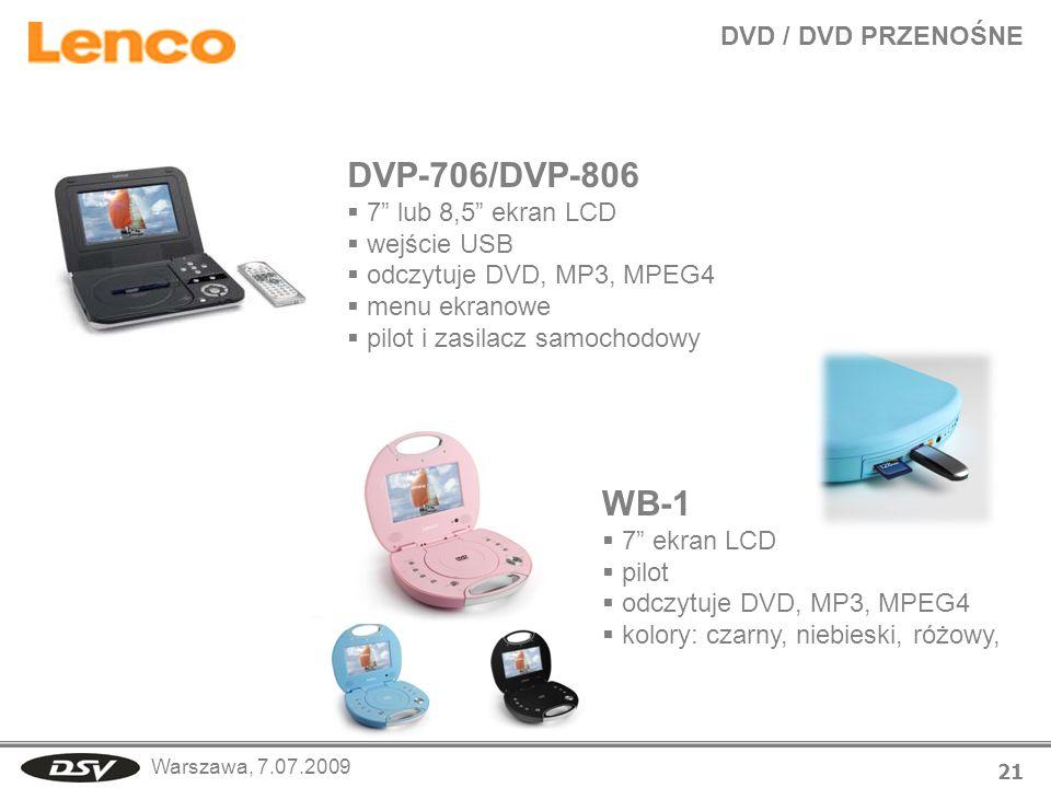 Warszawa, 7.07.2009 DVD / DVD PRZENOŚNE 21 DVP-706/DVP-806 7 lub 8,5 ekran LCD wejście USB odczytuje DVD, MP3, MPEG4 menu ekranowe pilot i zasilacz sa