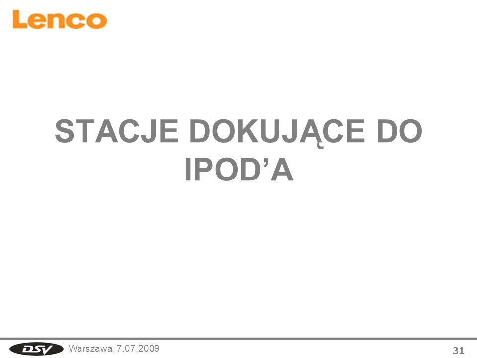 Warszawa, 7.07.2009 31 STACJE DOKUJĄCE DO IPODA