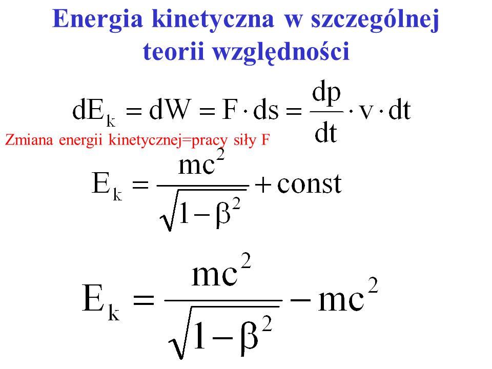 Energia kinetyczna w szczególnej teorii względności Zmiana energii kinetycznej=pracy siły F