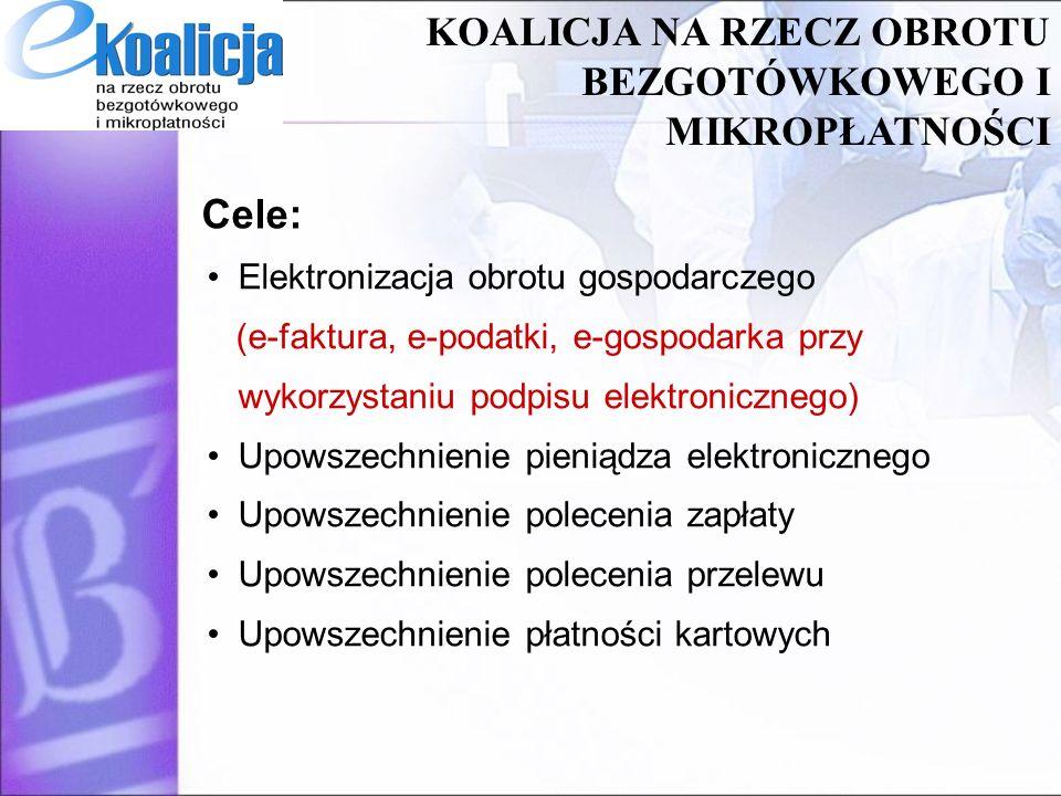Cele: KOALICJA NA RZECZ OBROTU BEZGOTÓWKOWEGO I MIKROPŁATNOŚCI Elektronizacja obrotu gospodarczego (e-faktura, e-podatki, e-gospodarka przy wykorzysta