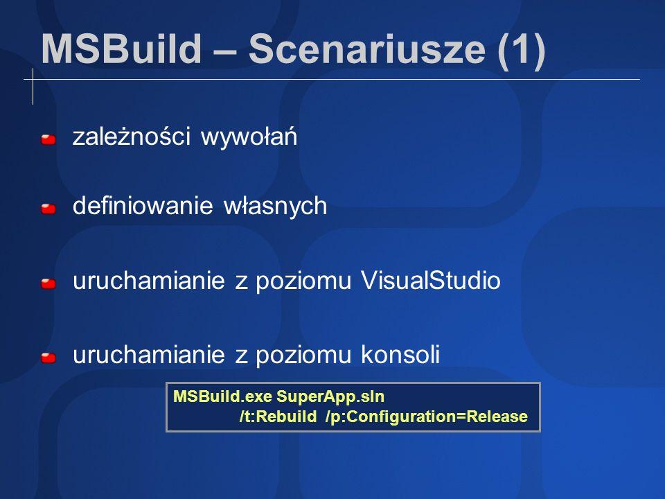 MSBuild – Scenariusze (1) zależności wywołań definiowanie własnych uruchamianie z poziomu VisualStudio uruchamianie z poziomu konsoli MSBuild.exe Supe