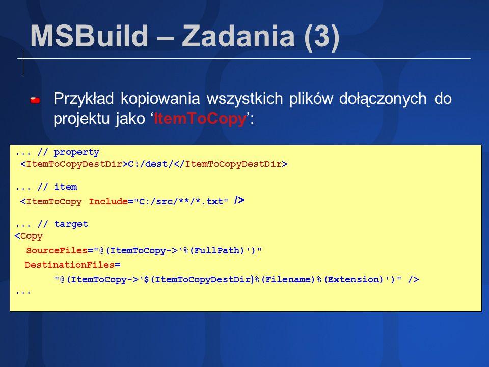 MSBuild – Zadania (3) Przykład kopiowania wszystkich plików dołączonych do projektu jako ItemToCopy:... // property C:/dest/... // item... // target <