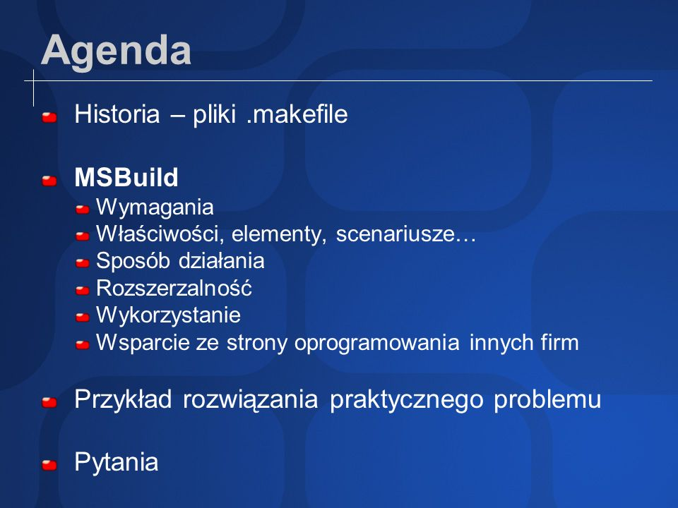Agenda Historia – pliki.makefile MSBuild Wymagania Właściwości, elementy, scenariusze… Sposób działania Rozszerzalność Wykorzystanie Wsparcie ze stron