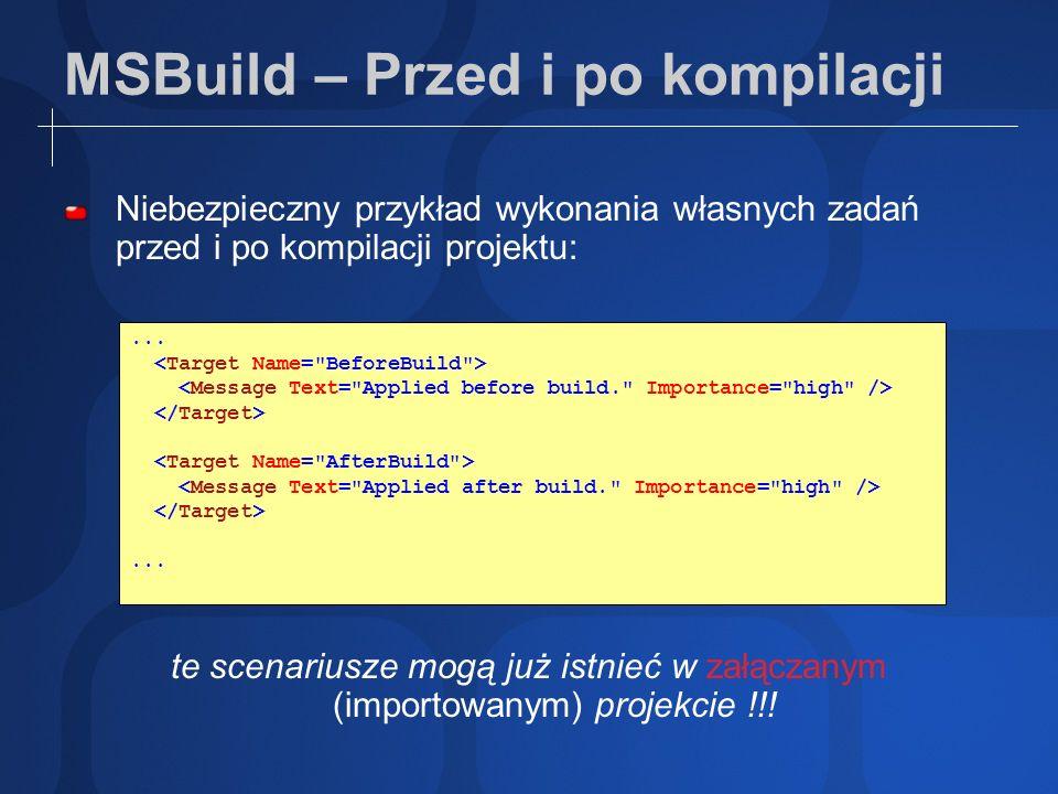 MSBuild – Przed i po kompilacji Niebezpieczny przykład wykonania własnych zadań przed i po kompilacji projektu: te scenariusze mogą już istnieć w załą