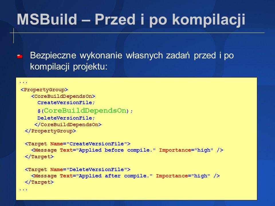 MSBuild – Przed i po kompilacji Bezpieczne wykonanie własnych zadań przed i po kompilacji projektu:... CreateVersionFile; $( CoreBuildDependsOn ); Del