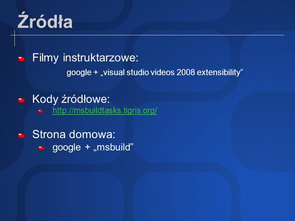 Źródła Filmy instruktarzowe: google + visual studio videos 2008 extensibility Kody źródłowe: http://msbuildtasks.tigris.org/ Strona domowa: google + m