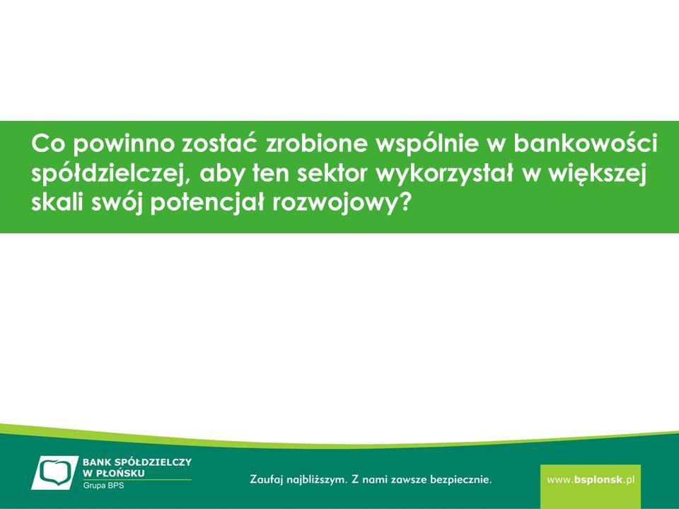 Sukces Co powinno zostać zrobione wspólnie w bankowości spółdzielczej, aby ten sektor wykorzystał w większej skali swój potencjał rozwojowy