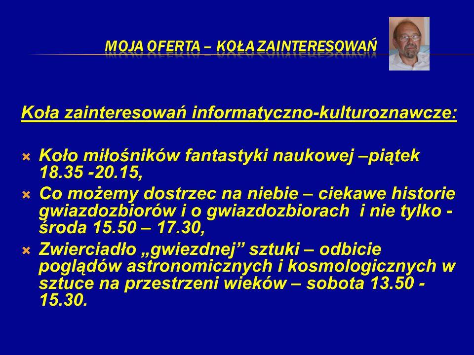 Koła zainteresowań informatyczno-kulturoznawcze: Koło miłośników fantastyki naukowej –piątek 18.35 -20.15, Co możemy dostrzec na niebie – ciekawe hist