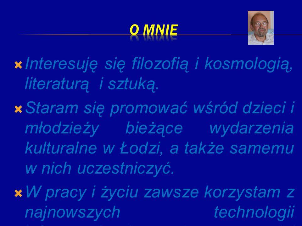 Interesuję się filozofią i kosmologią, literaturą i sztuką. Staram się promować wśród dzieci i młodzieży bieżące wydarzenia kulturalne w Łodzi, a takż