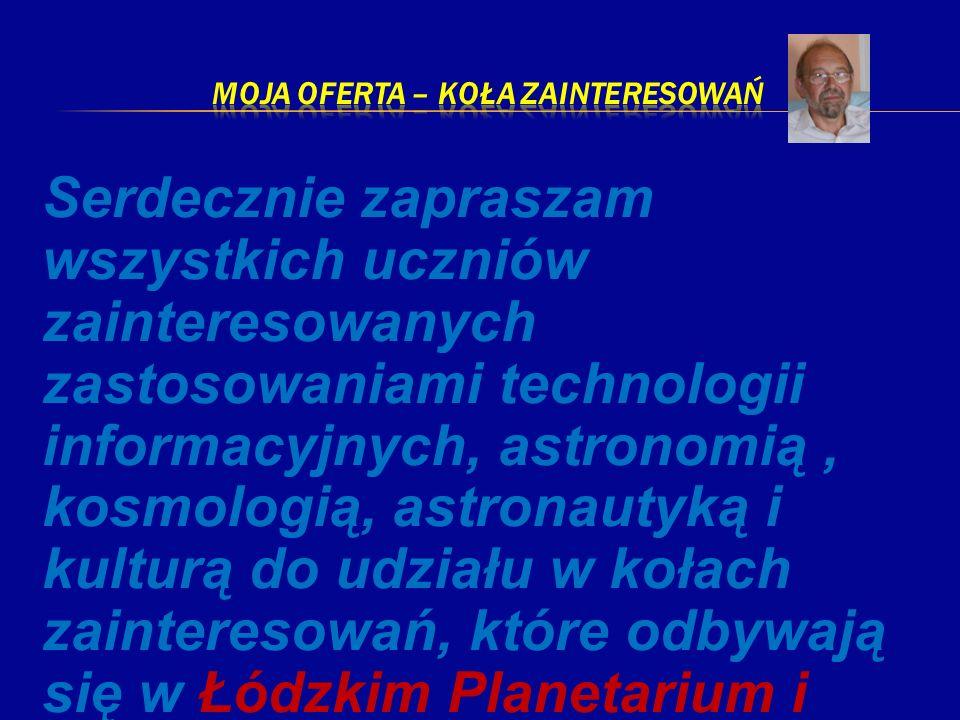Serdecznie zapraszam wszystkich uczniów zainteresowanych zastosowaniami technologii informacyjnych, astronomią, kosmologią, astronautyką i kulturą do
