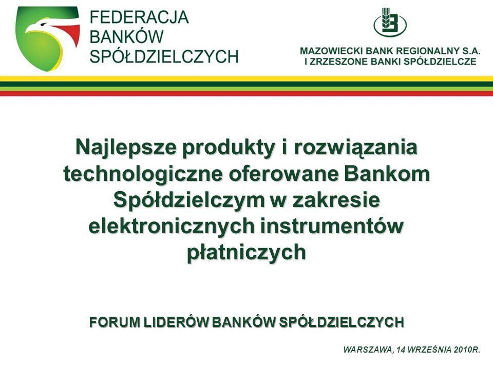 Najlepsze produkty i rozwiązania technologiczne oferowane Bankom Spółdzielczym w zakresie elektronicznych instrumentów płatniczych FORUM LIDERÓW BANKÓ