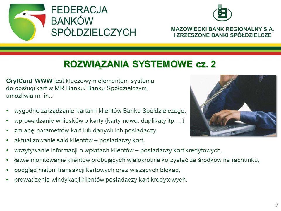 ROZWIĄZANIA SYSTEMOWE cz. 2 GryfCard WWW jest kluczowym elementem systemu do obsługi kart w MR Banku/ Banku Spółdzielczym, umożliwia m. in.: wygodne z