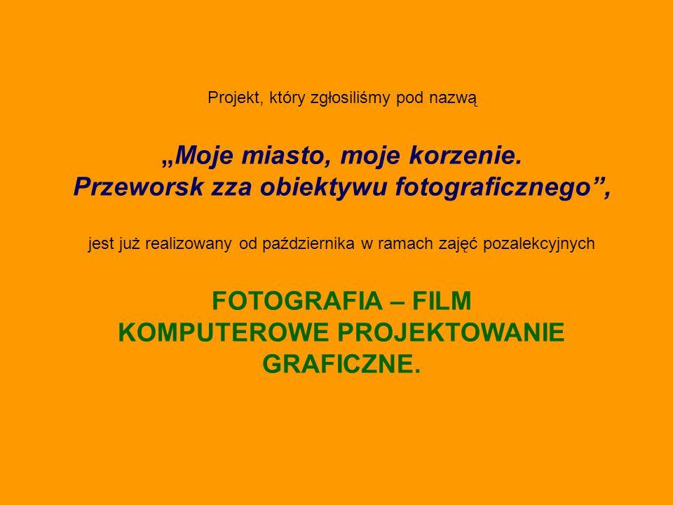 Projekt, który zgłosiliśmy pod nazwą Moje miasto, moje korzenie.