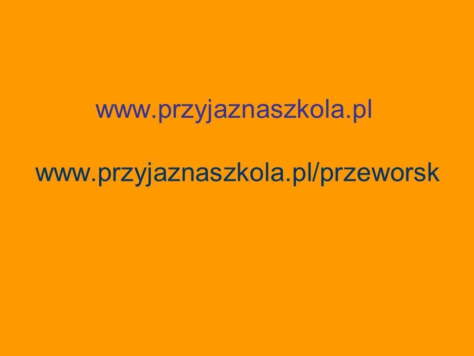 www.przyjaznaszkola.pl www.przyjaznaszkola.pl/przeworsk
