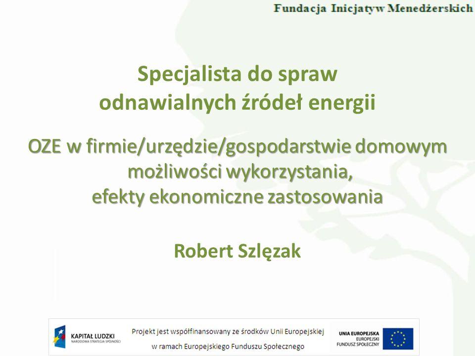 Specjalista do spraw odnawialnych źródeł energii Robert Szlęzak OZE w firmie/urzędzie/gospodarstwie domowym możliwości wykorzystania, możliwości wykor